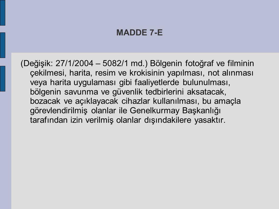 MADDE 7-E (Değişik: 27/1/2004 – 5082/1 md.) Bölgenin fotoğraf ve filminin çekilmesi, harita, resim ve krokisinin yapılması, not alınması veya harita u