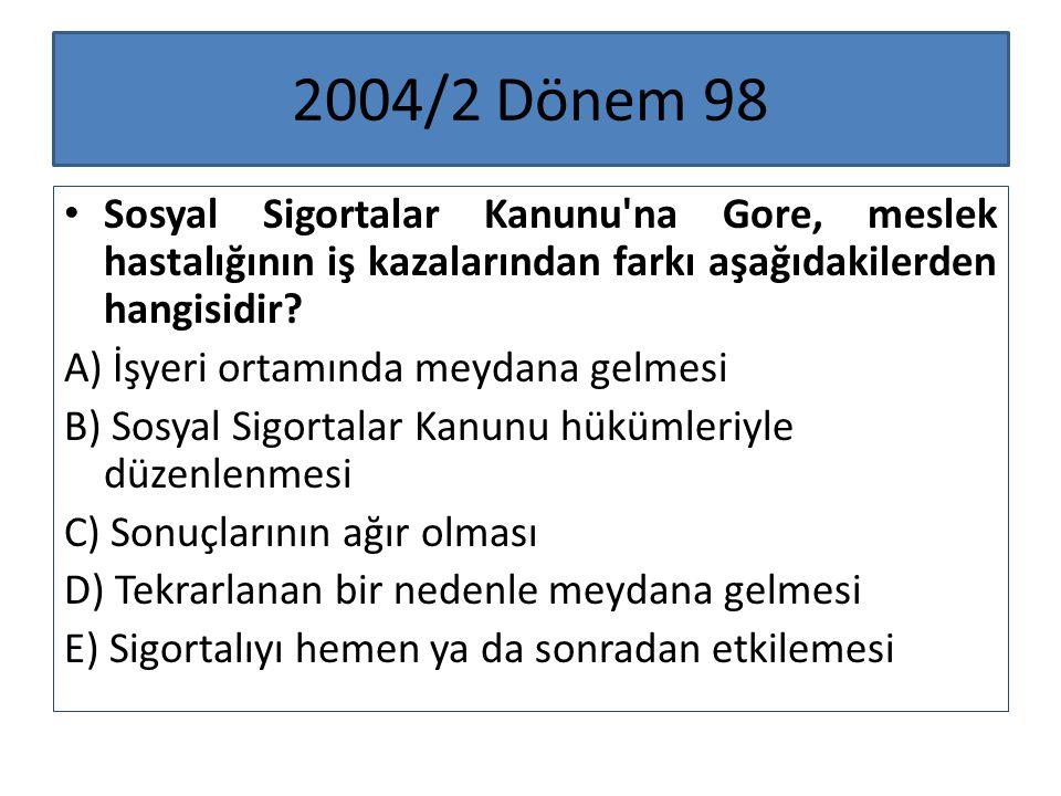 2004/2 Dönem 98 Sosyal Sigortalar Kanunu'na Gore, meslek hastalığının iş kazalarından farkı aşağıdakilerden hangisidir? A) İşyeri ortamında meydana ge