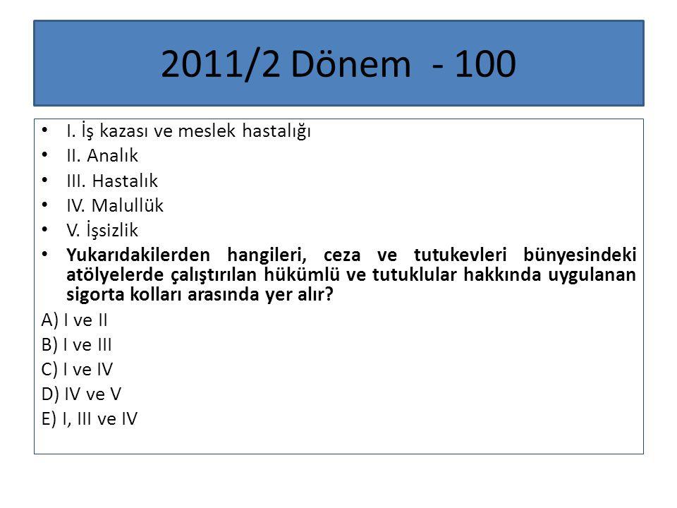 2011/2 Dönem - 100 I. İş kazası ve meslek hastalığı II. Analık III. Hastalık IV. Malullük V. İşsizlik Yukarıdakilerden hangileri, ceza ve tutukevleri