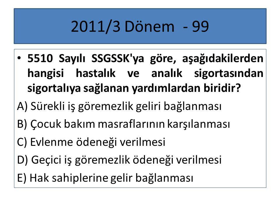 2011/3 Dönem - 99 5510 Sayılı SSGSSK'ya göre, aşağıdakilerden hangisi hastalık ve analık sigortasından sigortalıya sağlanan yardımlardan biridir? A) S