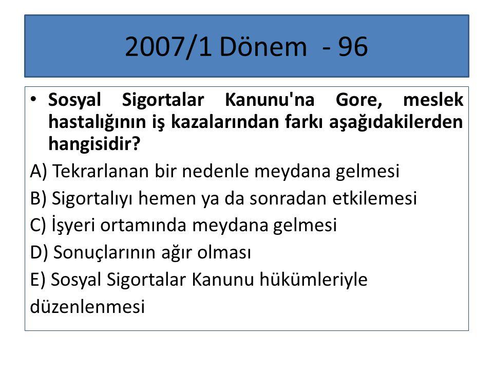 2007/1 Dönem - 96 Sosyal Sigortalar Kanunu'na Gore, meslek hastalığının iş kazalarından farkı aşağıdakilerden hangisidir? A) Tekrarlanan bir nedenle m