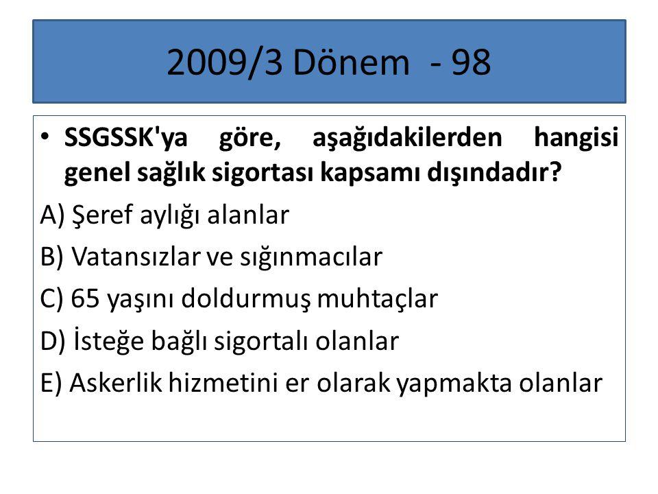 2009/3 Dönem - 98 SSGSSK'ya göre, aşağıdakilerden hangisi genel sağlık sigortası kapsamı dışındadır? A) Şeref aylığı alanlar B) Vatansızlar ve sığınma