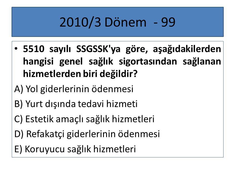 2010/3 Dönem - 99 5510 sayılı SSGSSK'ya göre, aşağıdakilerden hangisi genel sağlık sigortasından sağlanan hizmetlerden biri değildir? A) Yol giderleri