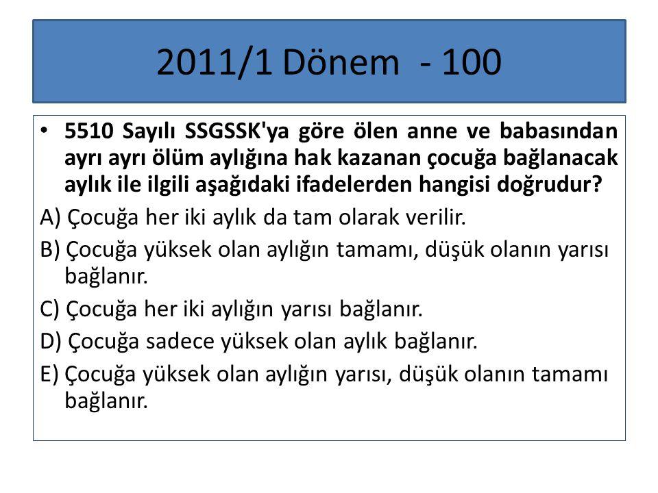 2011/1 Dönem - 100 5510 Sayılı SSGSSK'ya göre ölen anne ve babasından ayrı ayrı ölüm aylığına hak kazanan çocuğa bağlanacak aylık ile ilgili aşağıdaki
