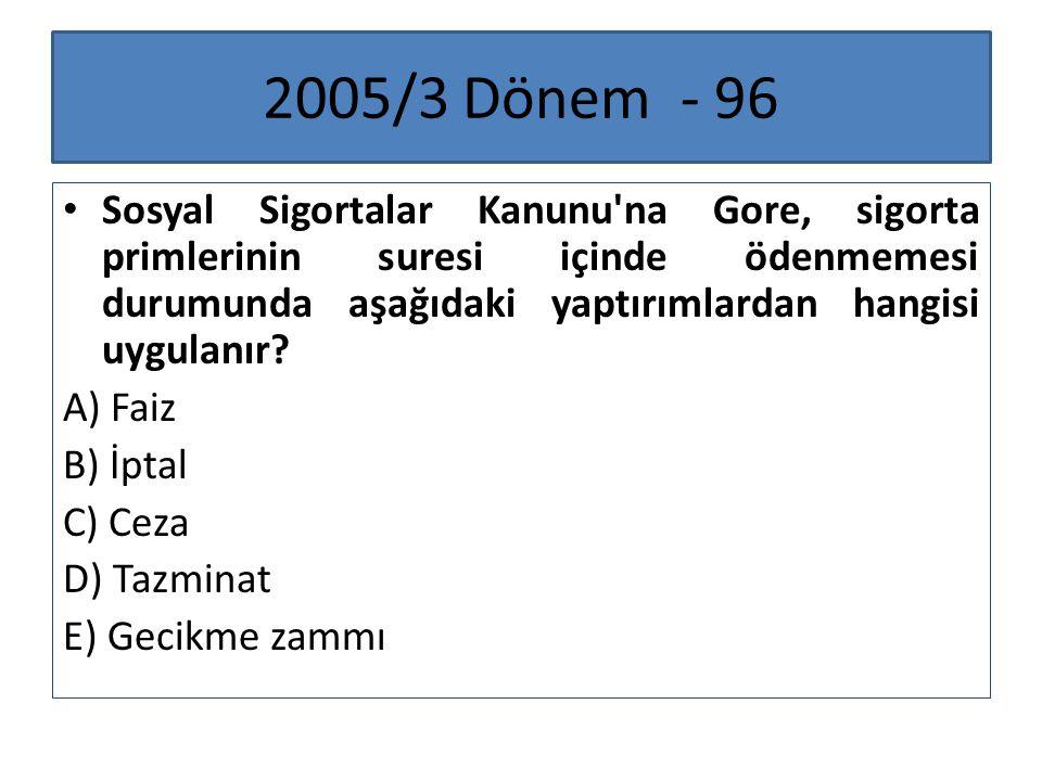 2005/3 Dönem - 96 Sosyal Sigortalar Kanunu'na Gore, sigorta primlerinin suresi içinde ödenmemesi durumunda aşağıdaki yaptırımlardan hangisi uygulanır?