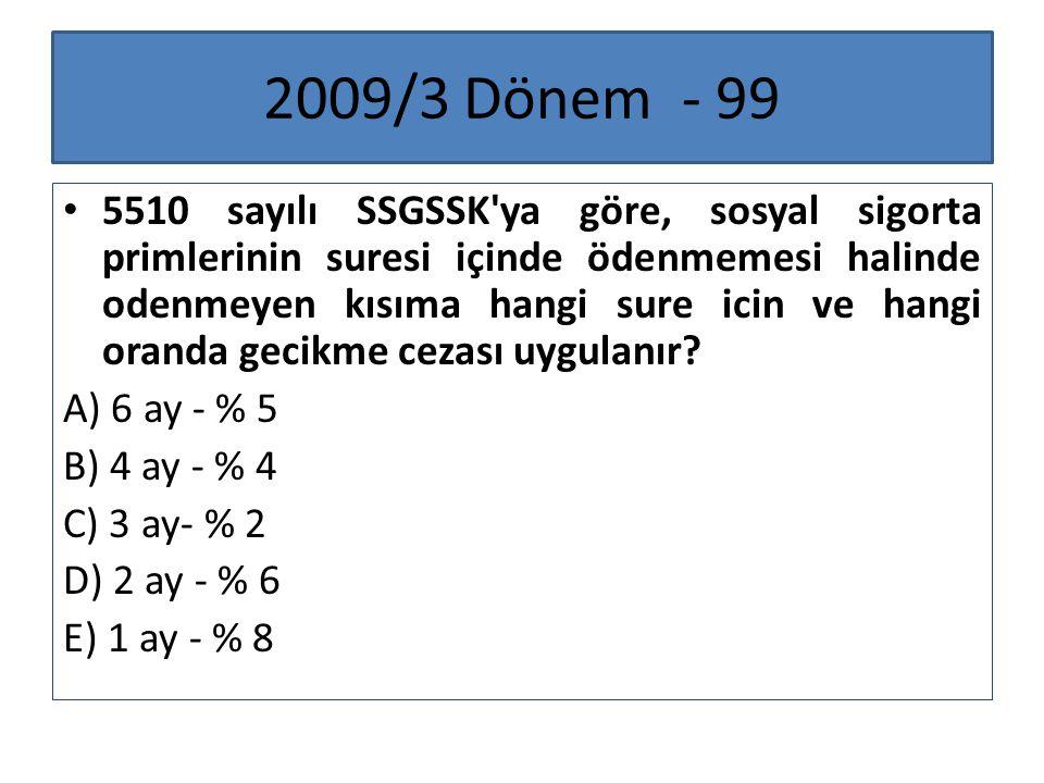 2009/3 Dönem - 99 5510 sayılı SSGSSK'ya göre, sosyal sigorta primlerinin suresi içinde ödenmemesi halinde odenmeyen kısıma hangi sure icin ve hangi or