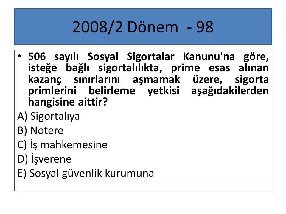 2008/2 Dönem - 98 506 sayılı Sosyal Sigortalar Kanunu'na göre, isteğe bağlı sigortalılıkta, prime esas alınan kazanç sınırlarını aşmamak üzere, sigort