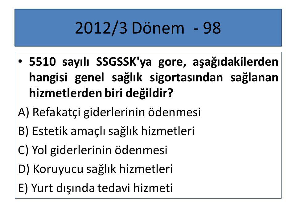2012/3 Dönem - 98 5510 sayılı SSGSSK'ya gore, aşağıdakilerden hangisi genel sağlık sigortasından sağlanan hizmetlerden biri değildir? A) Refakatçi gid