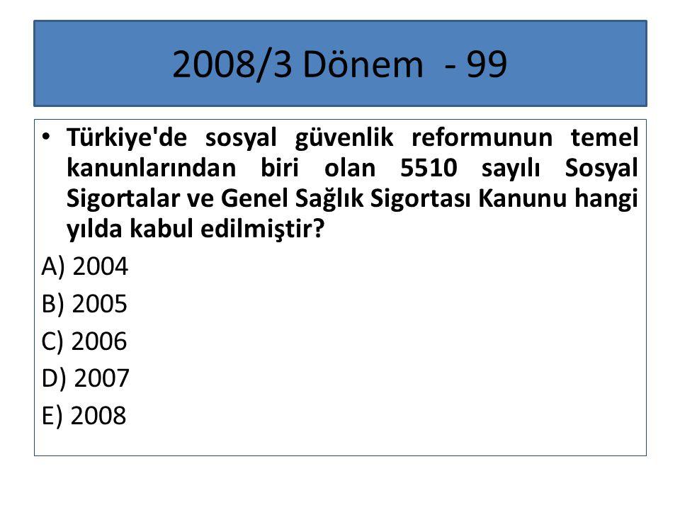 2008/3 Dönem - 99 Türkiye'de sosyal güvenlik reformunun temel kanunlarından biri olan 5510 sayılı Sosyal Sigortalar ve Genel Sağlık Sigortası Kanunu h