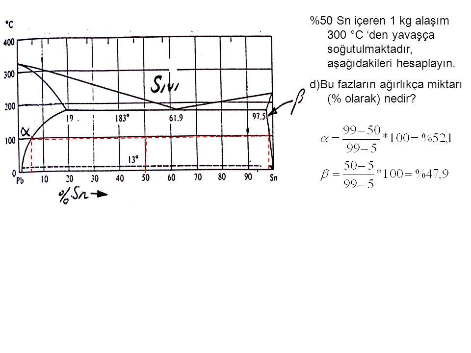 %50 Sn içeren 1 kg alaşım 300 °C 'den yavaşça soğutulmaktadır, aşağıdakileri hesaplayın. d)Bu fazların ağırlıkça miktarı (% olarak) nedir?