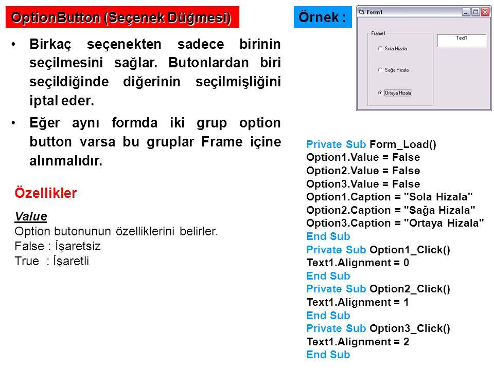 OptionButton (Seçenek Düğmesi) Birkaç seçenekten sadece birinin seçilmesini sağlar. Butonlardan biri seçildiğinde diğerinin seçilmişliğini iptal eder.