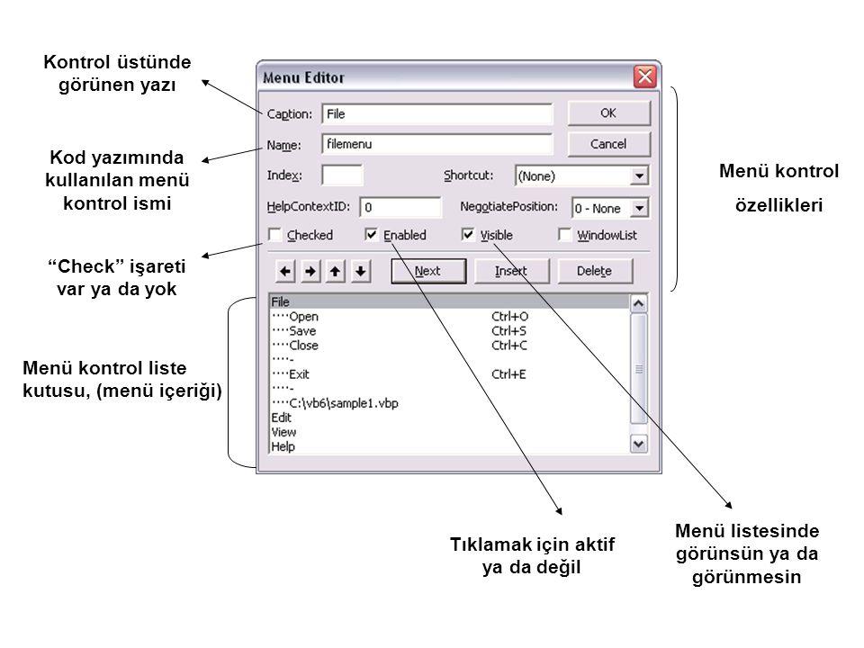 Kontrol üstünde görünen yazı Menü kontrol liste kutusu, (menü içeriği) Menü kontrol özellikleri Kod yazımında kullanılan menü kontrol ismi Check işareti var ya da yok Tıklamak için aktif ya da değil Menü listesinde görünsün ya da görünmesin