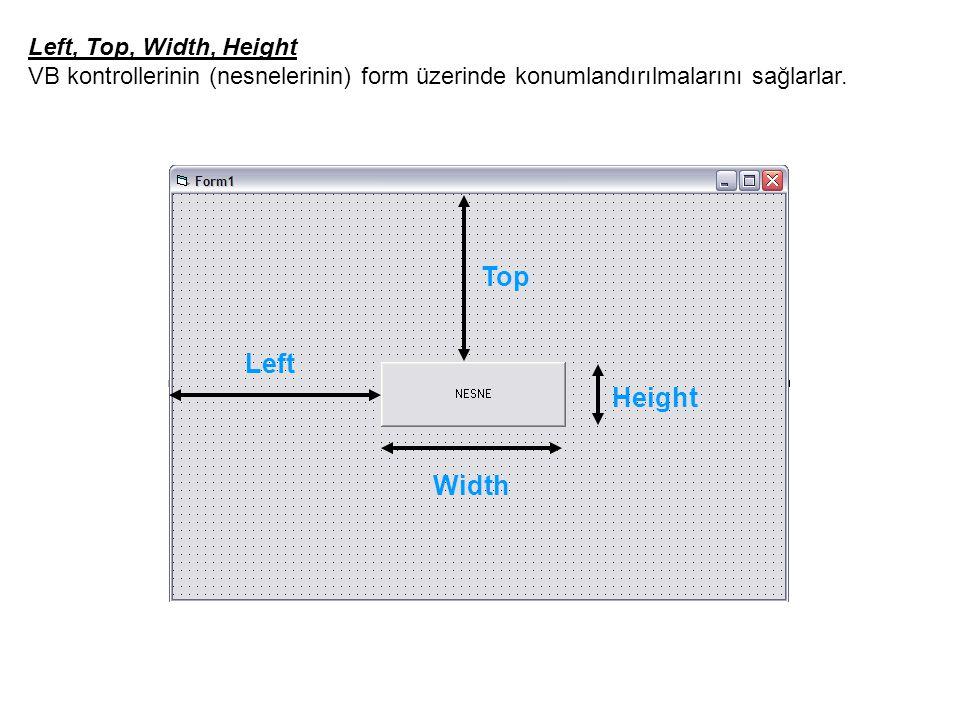 Left, Top, Width, Height VB kontrollerinin (nesnelerinin) form üzerinde konumlandırılmalarını sağlarlar. Left Top Width Height
