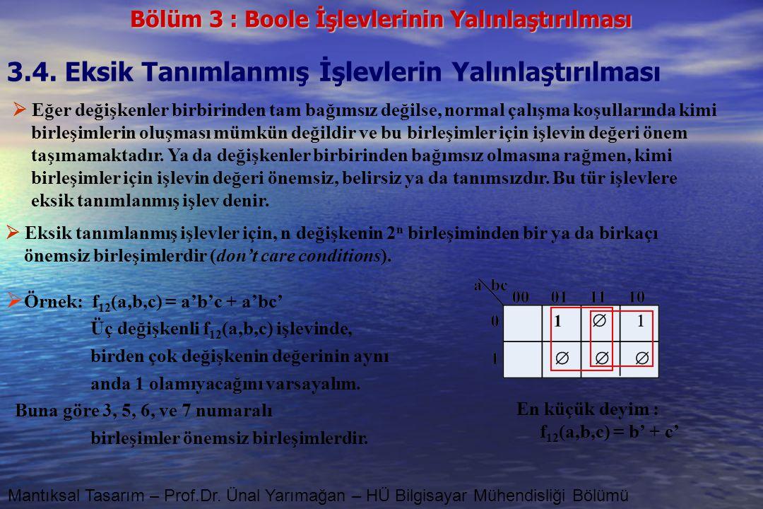 Bölüm 3 : Boole İşlevlerinin Yalınlaştırılması Mantıksal Tasarım – Prof.Dr. Ünal Yarımağan – HÜ Bilgisayar Mühendisliği Bölümü 3.4. Eksik Tanımlanmış