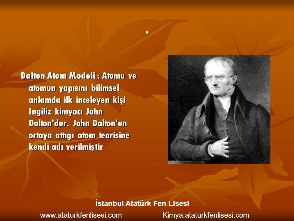 . Dalton Atom Modeli : Atomu ve atomun yapısını bilimsel anlamda ilk inceleyen kişi Ingiliz kimyacı John Dalton'dur. John Dalton'un ortaya attıgı atom