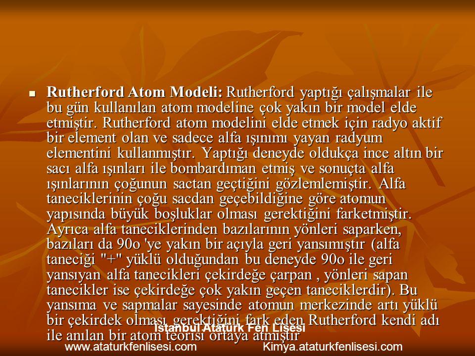 Rutherford Atom Modeli: Rutherford yaptığı çalışmalar ile bu gün kullanılan atom modeline çok yakın bir model elde etmiştir. Rutherford atom modelini