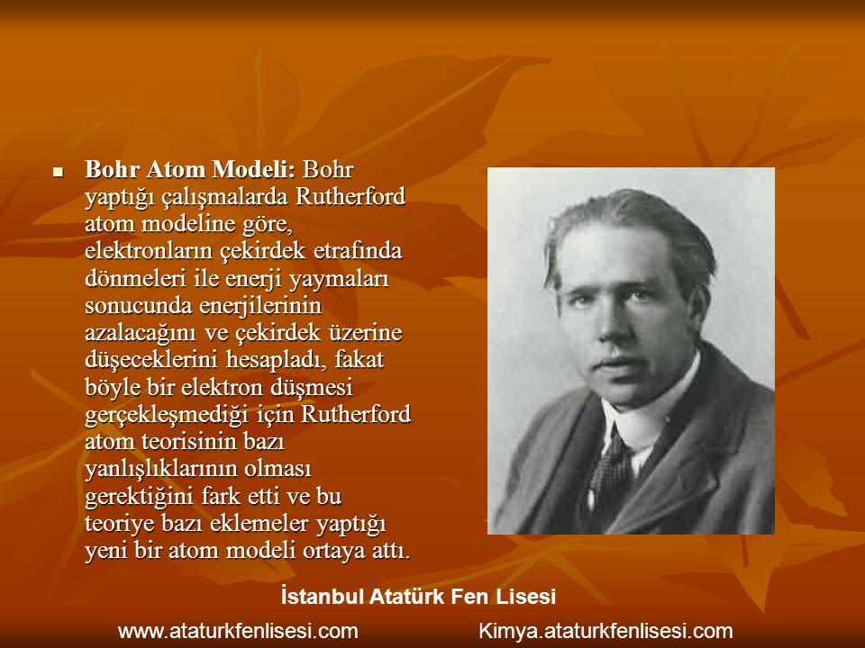 Bohr Atom Modeli: Bohr yaptığı çalışmalarda Rutherford atom modeline göre, elektronların çekirdek etrafında dönmeleri ile enerji yaymaları sonucunda e
