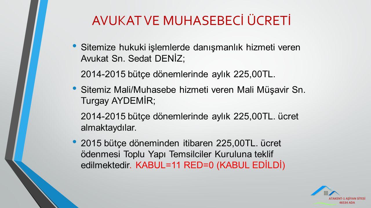 AVUKAT VE MUHASEBECİ ÜCRETİ Sitemize hukuki işlemlerde danışmanlık hizmeti veren Avukat Sn. Sedat DENİZ; 2014-2015 bütçe dönemlerinde aylık 225,00TL.