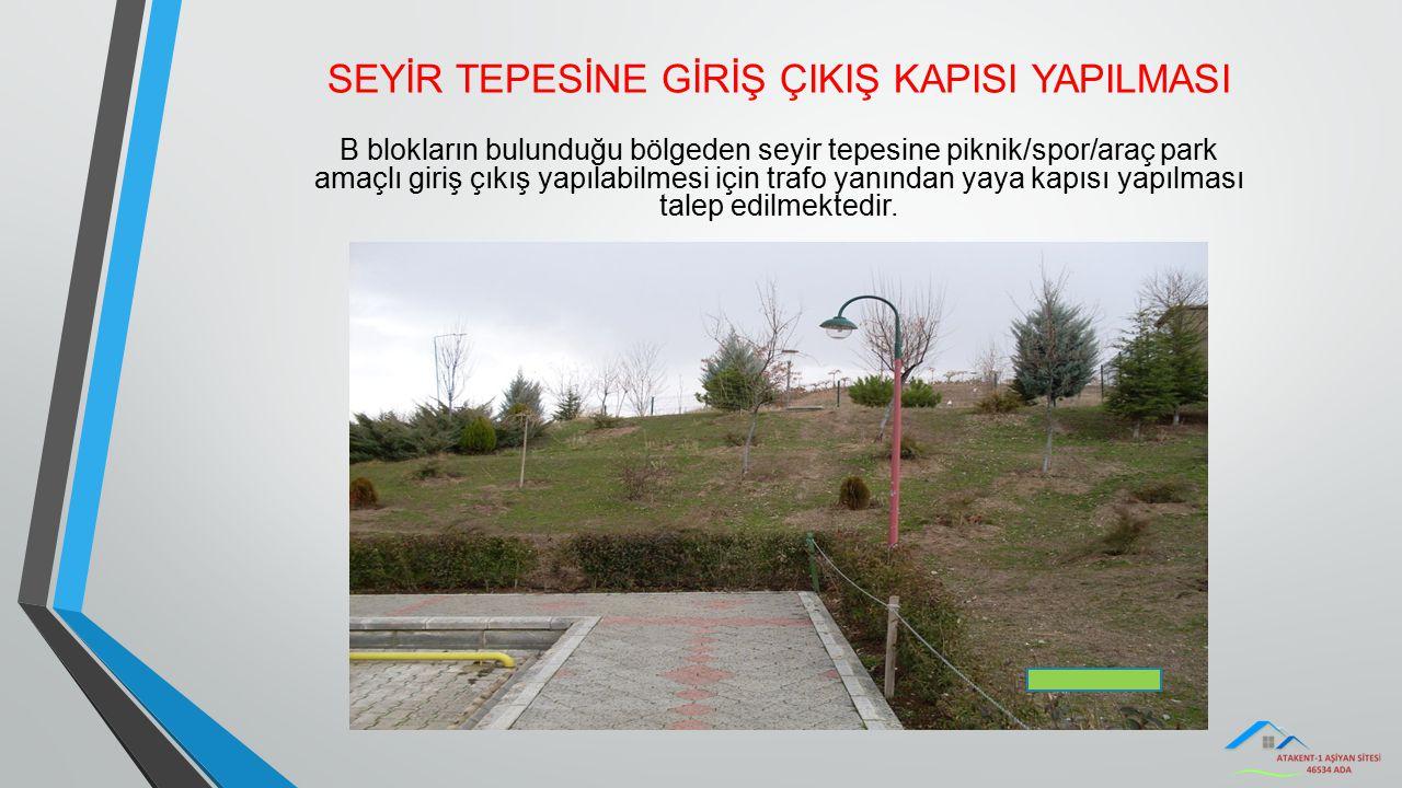SEYİR TEPESİNE GİRİŞ ÇIKIŞ KAPISI YAPILMASI B blokların bulunduğu bölgeden seyir tepesine piknik/spor/araç park amaçlı giriş çıkış yapılabilmesi için