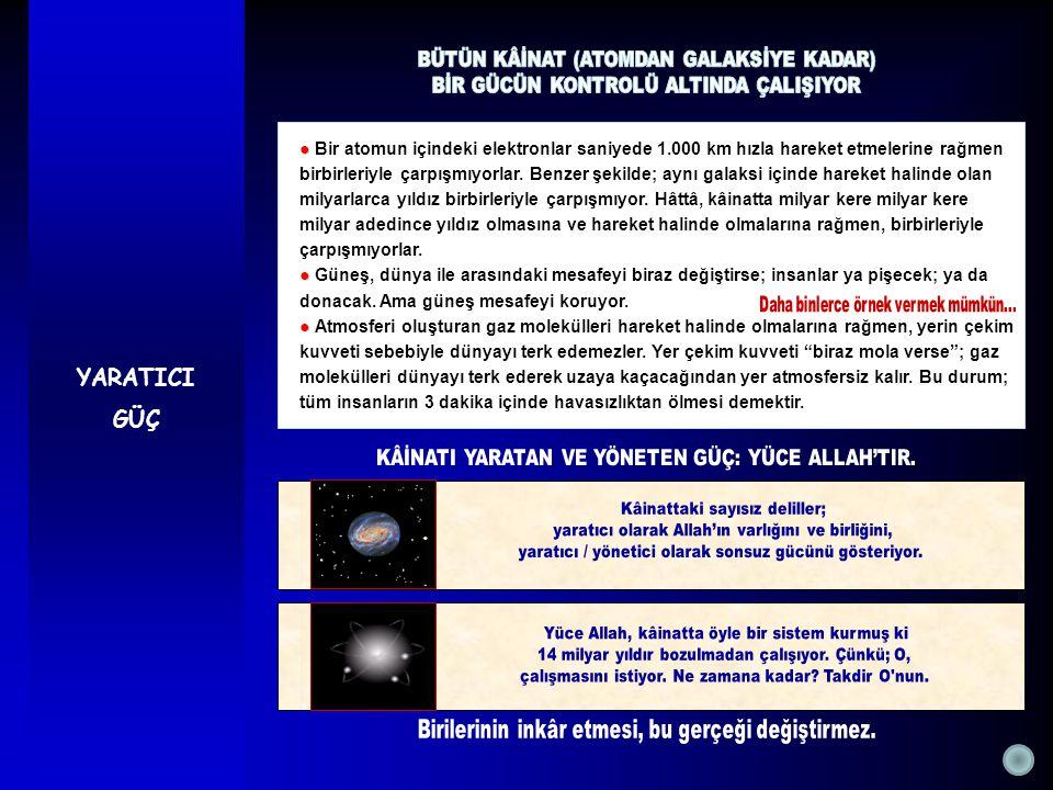 YARATICI GÜÇ ● ● Bir atomun içindeki elektronlar saniyede 1.000 km hızla hareket etmelerine rağmen birbirleriyle çarpışmıyorlar.