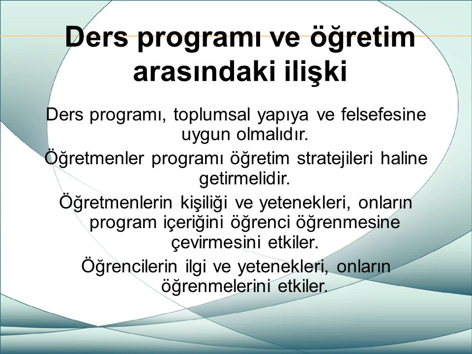 Ders programı ve öğretim arasındaki ilişki Ders programı, toplumsal yapıya ve felsefesine uygun olmalıdır. Öğretmenler programı öğretim stratejileri h