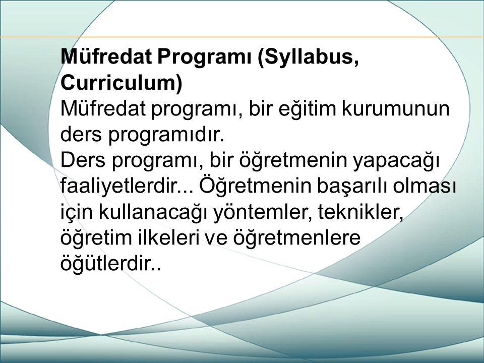 Müfredat Programı (Syllabus, Curriculum) Müfredat programı, bir eğitim kurumunun ders programıdır. Ders programı, bir öğretmenin yapacağı faaliyetlerd