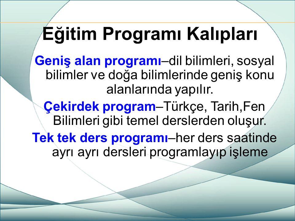 Eğitim Programı Kalıpları Geniş alan programı–dil bilimleri, sosyal bilimler ve doğa bilimlerinde geniş konu alanlarında yapılır. Çekirdek program–Tür