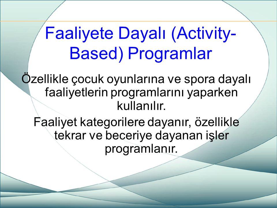 Faaliyete Dayalı (Activity- Based) Programlar Özellikle çocuk oyunlarına ve spora dayalı faaliyetlerin programlarını yaparken kullanılır. Faaliyet kat