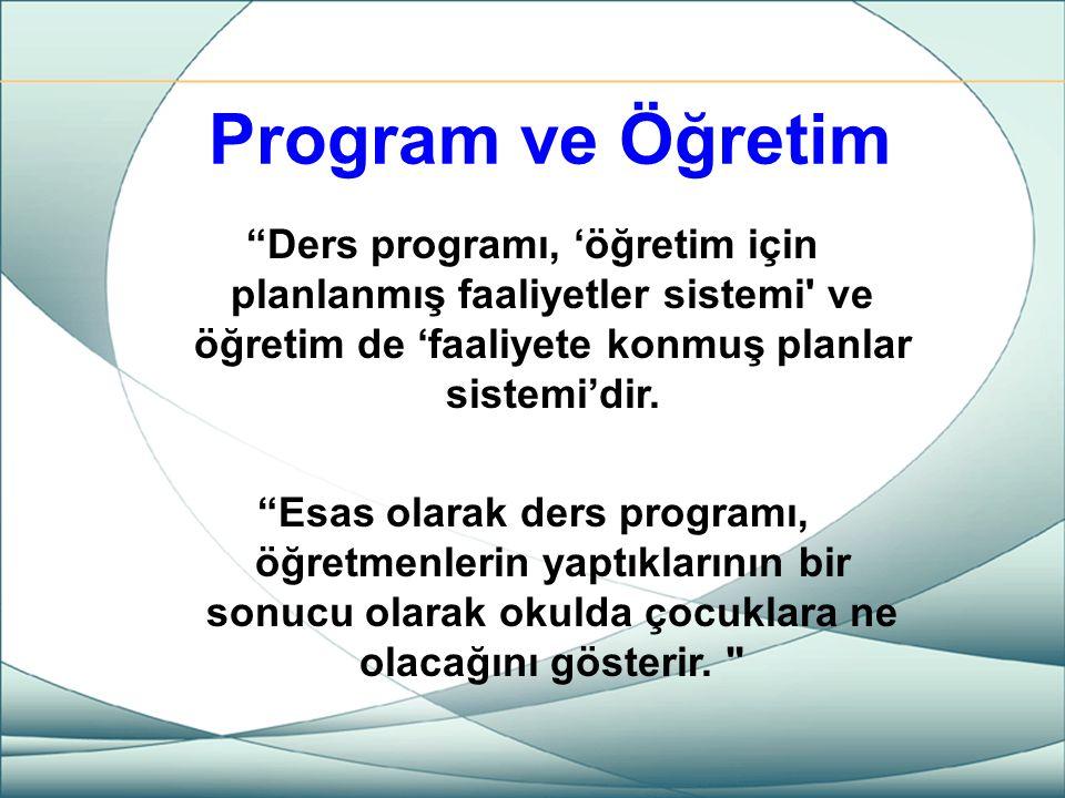 """Program ve Öğretim """"Ders programı, 'öğretim için planlanmış faaliyetler sistemi' ve öğretim de 'faaliyete konmuş planlar sistemi'dir. """"Esas olarak der"""