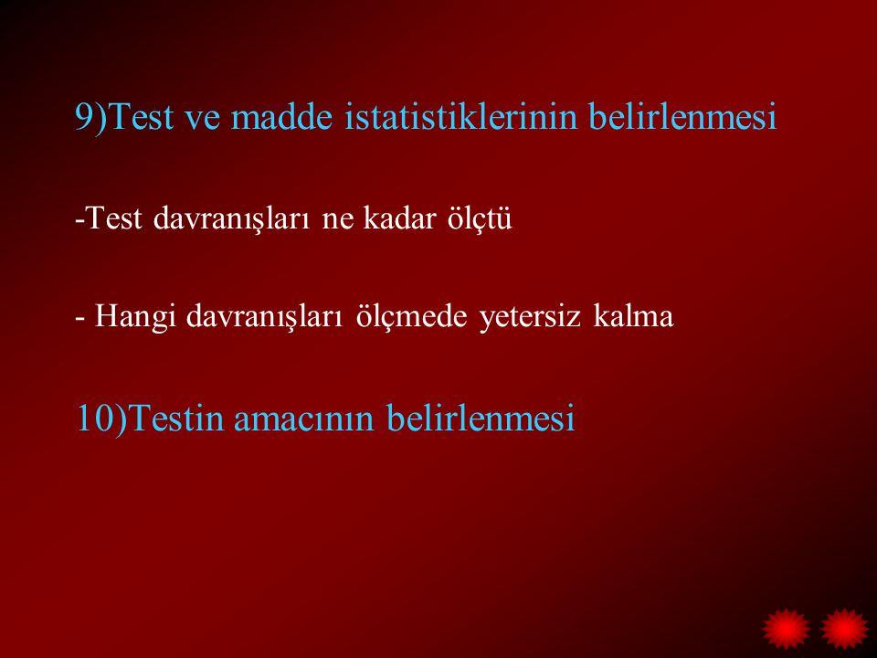 9)Test ve madde istatistiklerinin belirlenmesi -Test davranışları ne kadar ölçtü - Hangi davranışları ölçmede yetersiz kalma 10)Testin amacının belirlenmesi