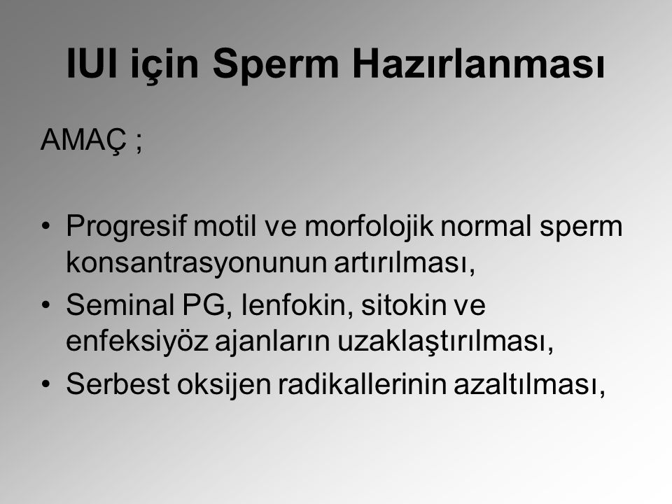IUI için Sperm Hazırlanması AMAÇ ; Progresif motil ve morfolojik normal sperm konsantrasyonunun artırılması, Seminal PG, lenfokin, sitokin ve enfeksiy