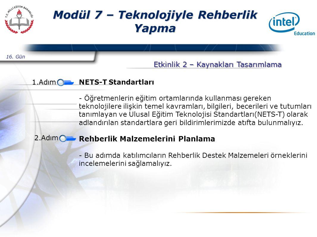 Presented By Harry Mills / PRESENTATIONPRO Modül 7 – Teknolojiyle Rehberlik Yapma Etkinlik 2 – Kaynakları Tasarımlama NETS-T Standartları - Öğretmenlerin eğitim ortamlarında kullanması gereken teknolojilere ilişkin temel kavramları, bilgileri, becerileri ve tutumları tanımlayan ve Ulusal Eğitim Teknolojisi Standartları(NETS-T) olarak adlandırılan standartlara geri bildirimlerimizde atıfta bulunmalıyız.