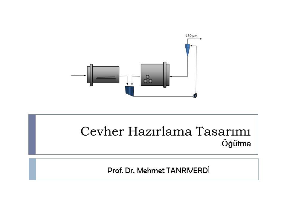 Cevher Hazırlama Tasarımı Öğütme Prof. Dr. Mehmet TANRIVERD İ