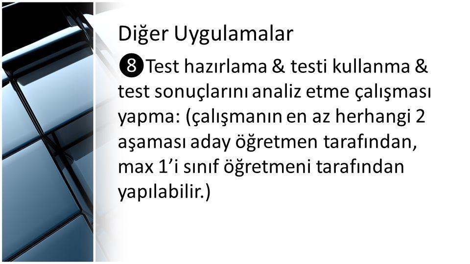 Diğer Uygulamalar ❽Test hazırlama & testi kullanma & test sonuçlarını analiz etme çalışması yapma: (çalışmanın en az herhangi 2 aşaması aday öğretmen tarafından, max 1'i sınıf öğretmeni tarafından yapılabilir.)