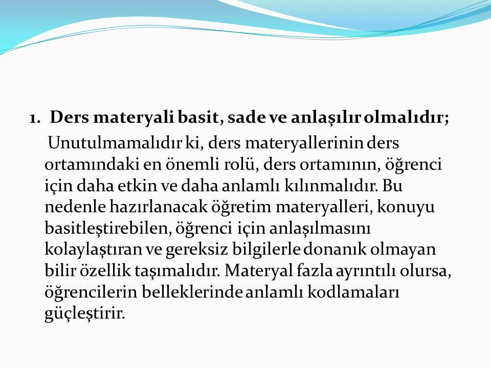 1. Ders materyali basit, sade ve anlaşılır olmalıdır; Unutulmamalıdır ki, ders materyallerinin ders ortamındaki en önemli rolü, ders ortamının, öğrenc