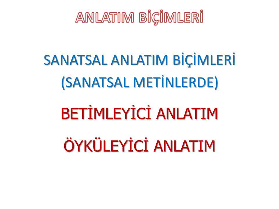 SANATSAL ANLATIM BİÇİMLERİ (SANATSAL METİNLERDE) BETİMLEYİCİ ANLATIM ÖYKÜLEYİCİ ANLATIM