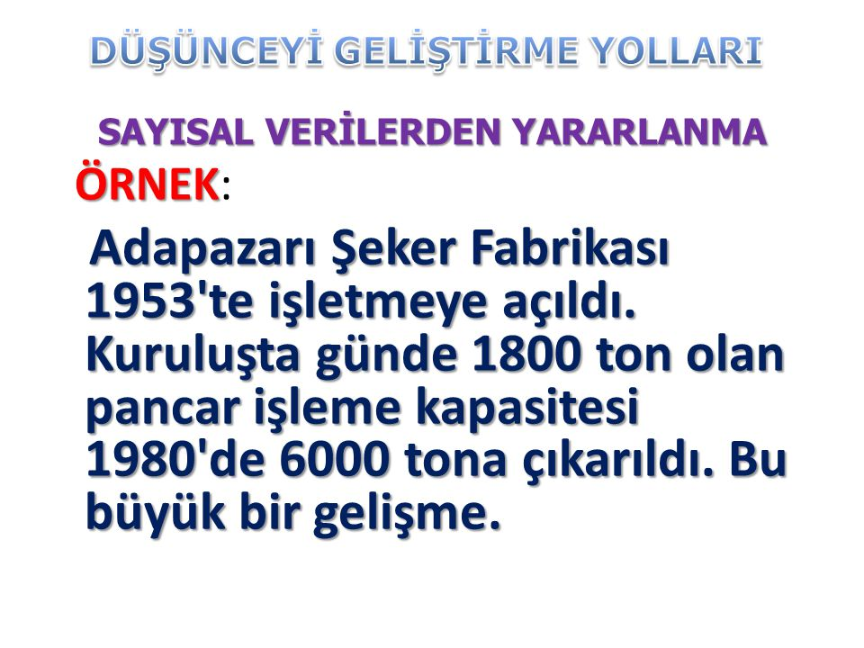 SAYISAL VERİLERDEN YARARLANMA ÖRNEK ÖRNEK: Adapazarı Şeker Fabrikası 1953 te işletmeye açıldı.