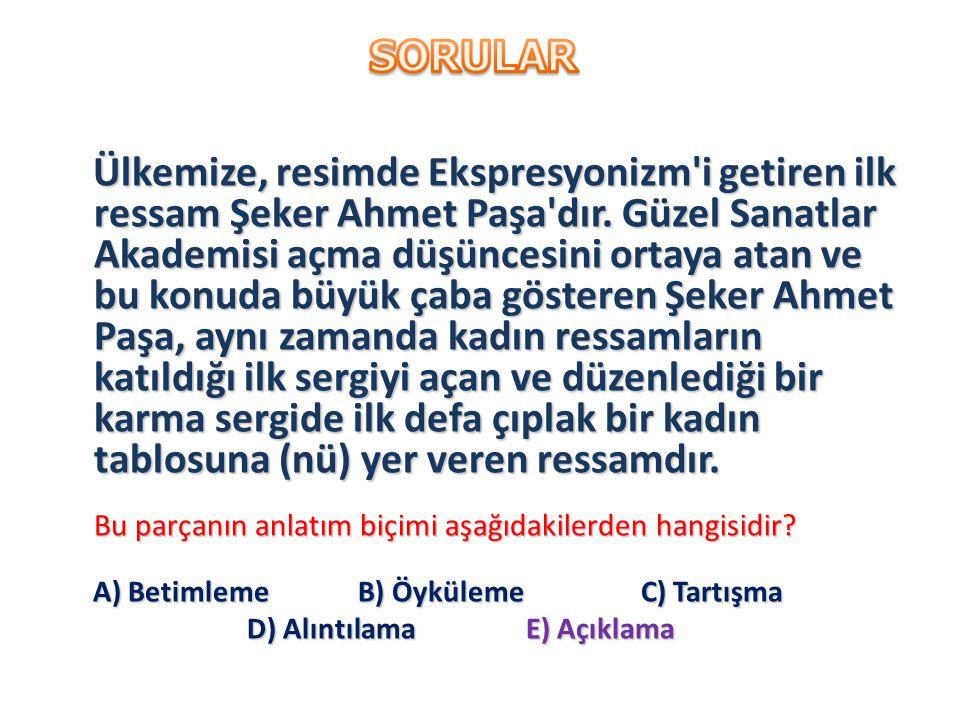 Ülkemize, resimde Ekspresyonizm i getiren ilk ressam Şeker Ahmet Paşa dır.