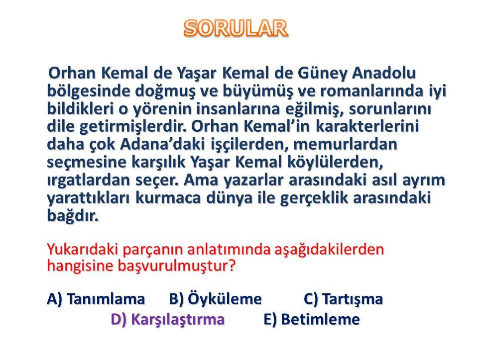 Orhan Kemal de Yaşar Kemal de Güney Anadolu bölgesinde doğmuş ve büyümüş ve romanlarında iyi bildikleri o yörenin insanlarına eğilmiş, sorunlarını dile getirmişlerdir.
