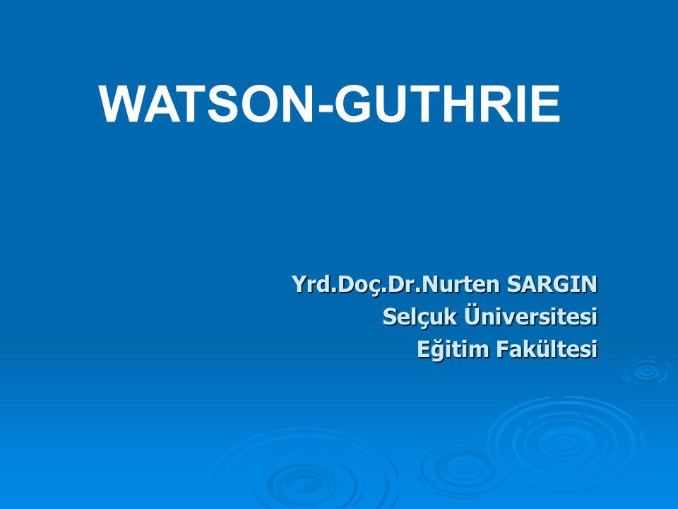 Yrd.Doç.Dr.Nurten SARGIN Selçuk Üniversitesi Eğitim Fakültesi WATSON-GUTHRIE