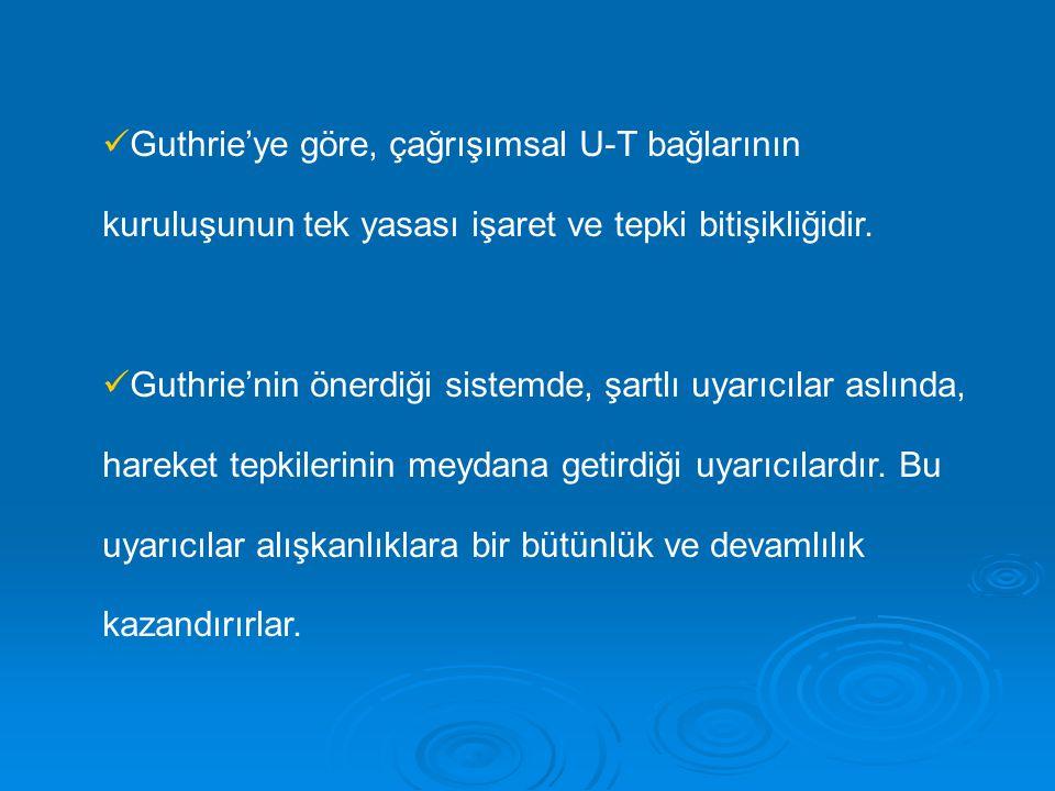 Guthrie'ye göre, çağrışımsal U-T bağlarının kuruluşunun tek yasası işaret ve tepki bitişikliğidir. Guthrie'nin önerdiği sistemde, şartlı uyarıcılar as