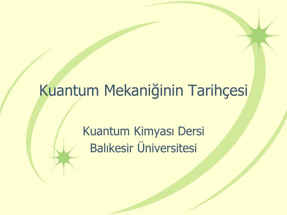 Kuantum Mekaniğinin Tarihçesi Kuantum Kimyası Dersi Balıkesir Üniversitesi