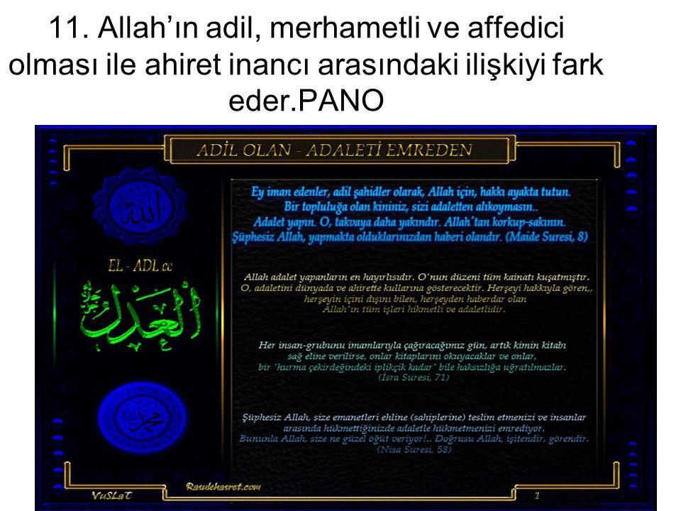 11. Allah'ın adil, merhametli ve affedici olması ile ahiret inancı arasındaki ilişkiyi fark eder.PANO