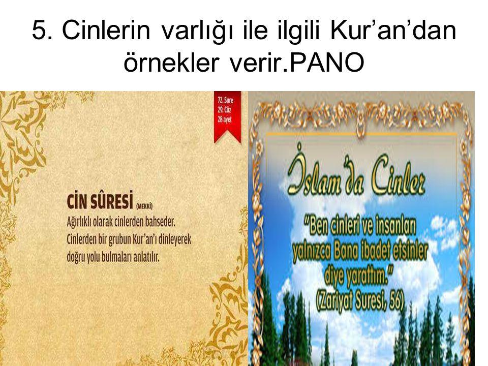 5. Cinlerin varlığı ile ilgili Kur'an'dan örnekler verir.PANO