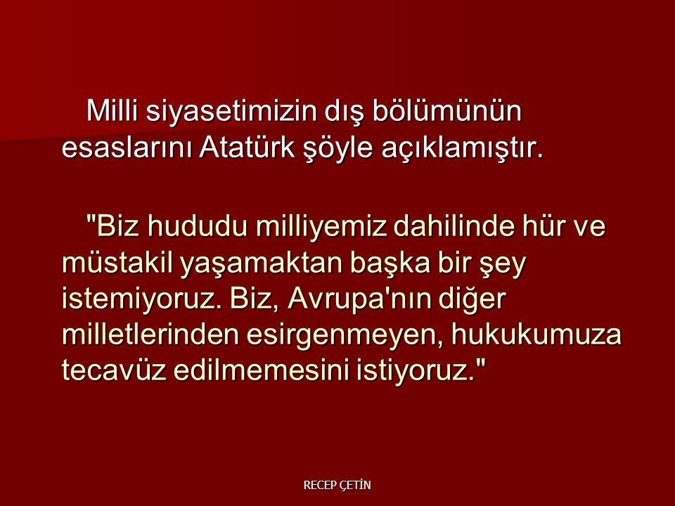 Milli siyasetimizin dış bölümünün esaslarını Atatürk şöyle açıklamıştır.