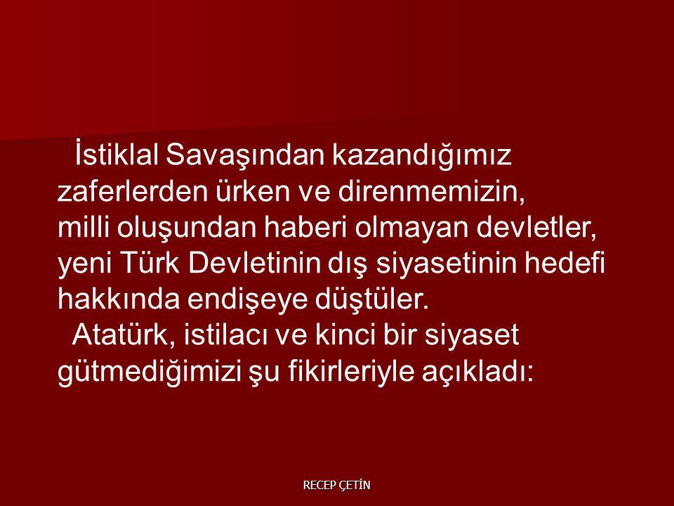 İstiklal Savaşından kazandığımız zaferlerden ürken ve direnmemizin, milli oluşundan haberi olmayan devletler, yeni Türk Devletinin dış siyasetinin hedefi hakkında endişeye düştüler.