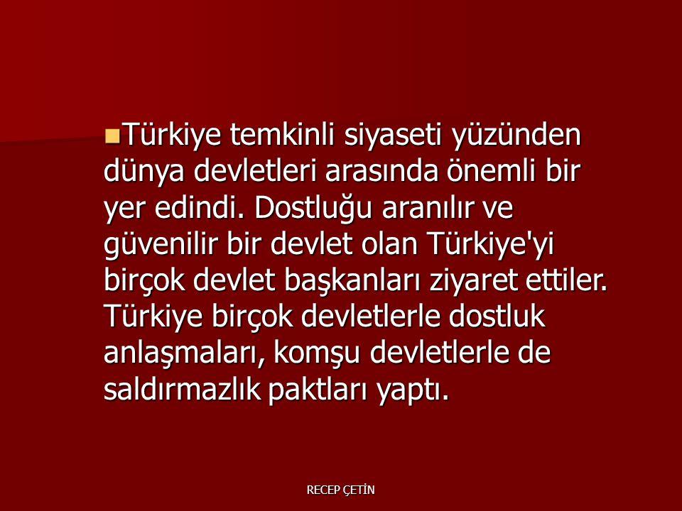 Türkiye temkinli siyaseti yüzünden dünya devletleri arasında önemli bir yer edindi.