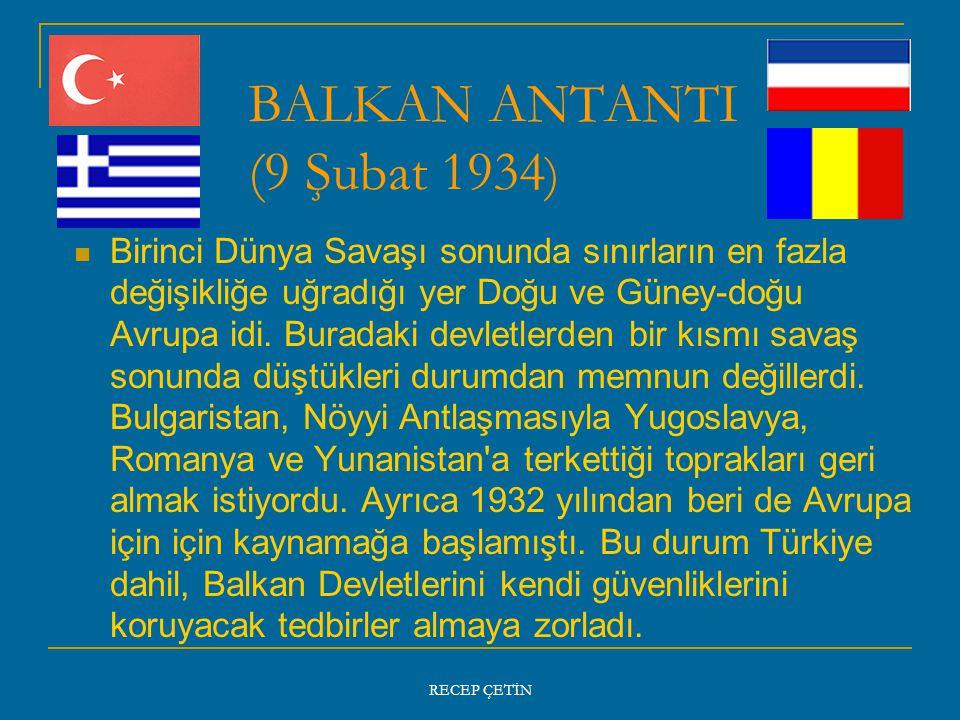 BALKAN ANTANTI (9 Şubat 1934 ) Birinci Dünya Savaşı sonunda sınırların en fazla değişikliğe uğradığı yer Doğu ve Güney-doğu Avrupa idi.