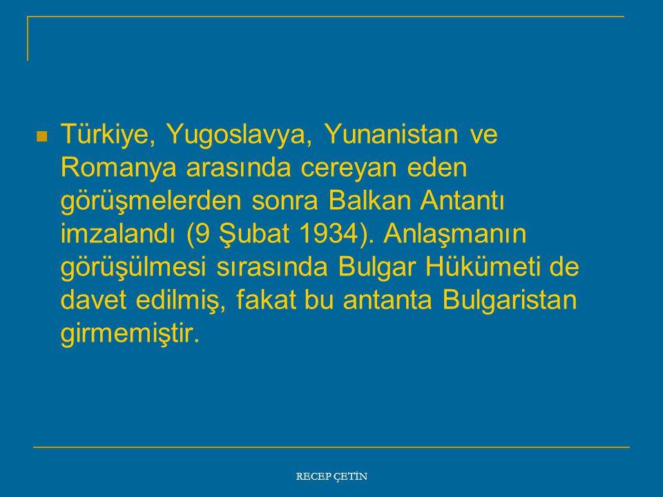 Türkiye, Yugoslavya, Yunanistan ve Romanya arasında cereyan eden görüşmelerden sonra Balkan Antantı imzalandı (9 Şubat 1934).