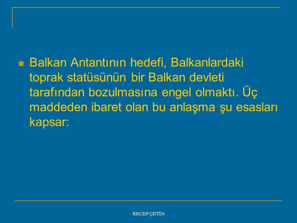 Balkan Antantının hedefi, Balkanlardaki toprak statüsünün bir Balkan devleti tarafından bozulmasına engel olmaktı.